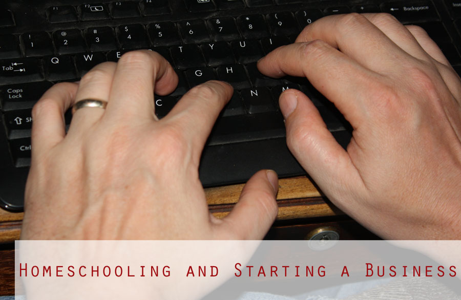 Homeschooling and Starting a Business